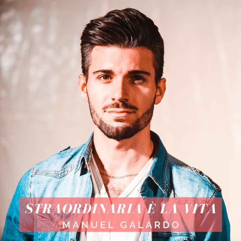 'Straordinaria è la vita', il nuovo singolo di Manuel Galardo