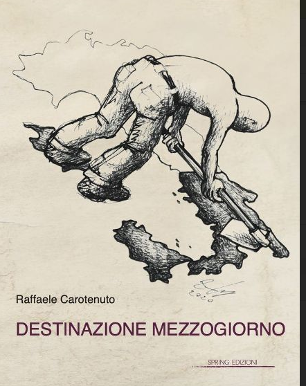 """""""Destinazione Mezzogiorno"""" il saggio di Raffaele Carotenuto"""